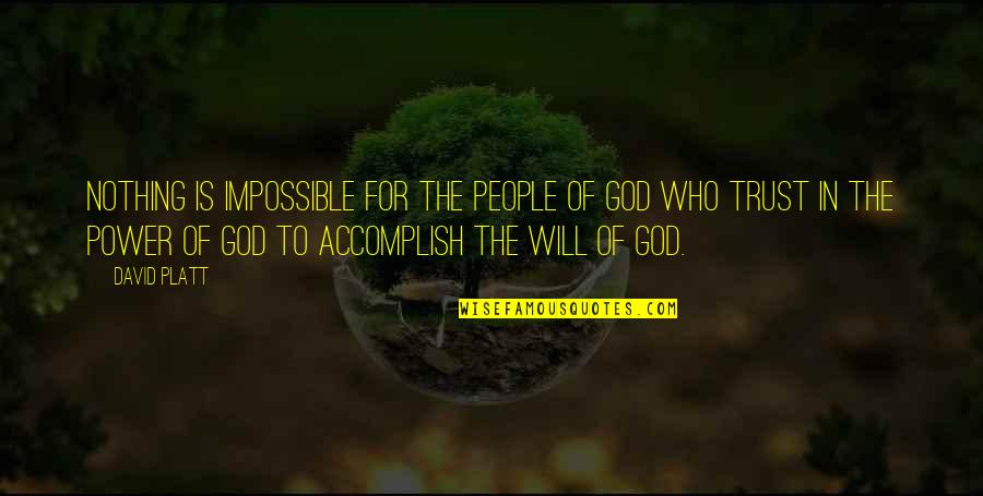 Power Of God Quotes By David Platt: Nothing is impossible for the people of God