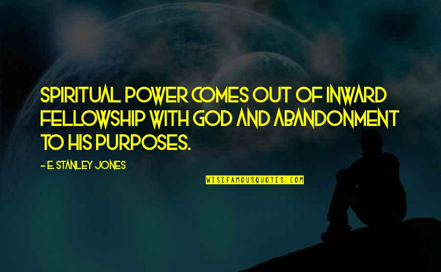 Power Of God Quotes By E. Stanley Jones: Spiritual power comes out of inward fellowship with