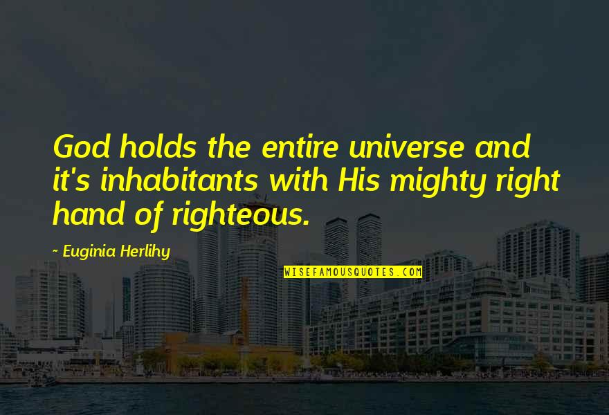 Power Of God Quotes By Euginia Herlihy: God holds the entire universe and it's inhabitants