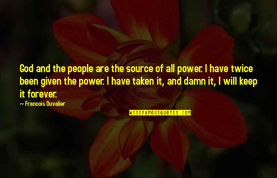 Power Of God Quotes By Francois Duvalier: God and the people are the source of