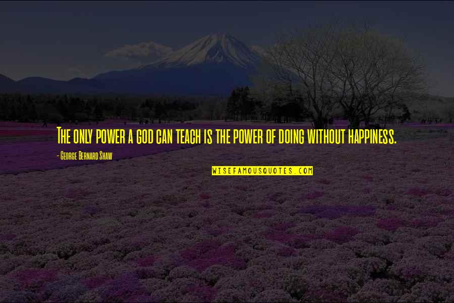Power Of God Quotes By George Bernard Shaw: The only power a god can teach is