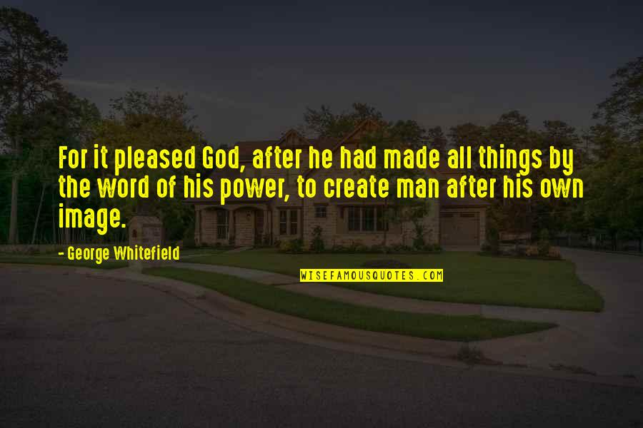 Power Of God Quotes By George Whitefield: For it pleased God, after he had made