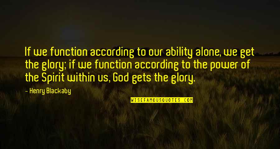 Power Of God Quotes By Henry Blackaby: If we function according to our ability alone,
