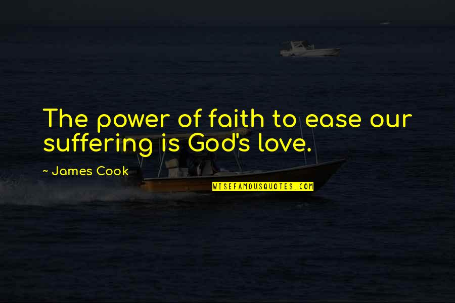 Power Of God Quotes By James Cook: The power of faith to ease our suffering