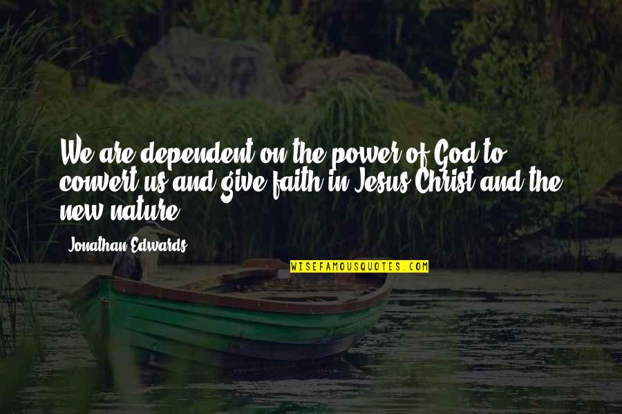 Power Of God Quotes By Jonathan Edwards: We are dependent on the power of God
