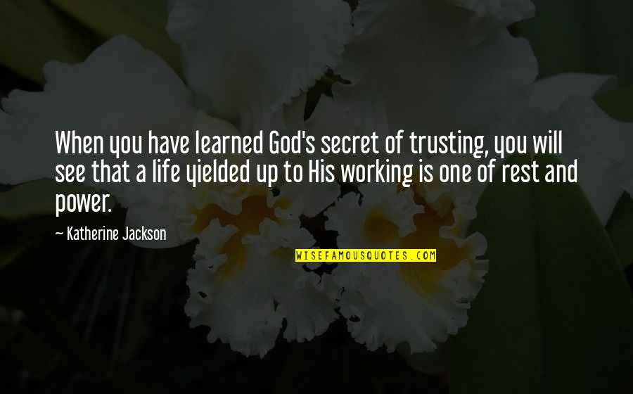 Power Of God Quotes By Katherine Jackson: When you have learned God's secret of trusting,