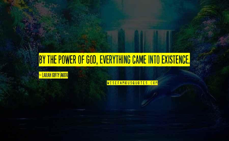 Power Of God Quotes By Lailah Gifty Akita: By the power of God, everything came into