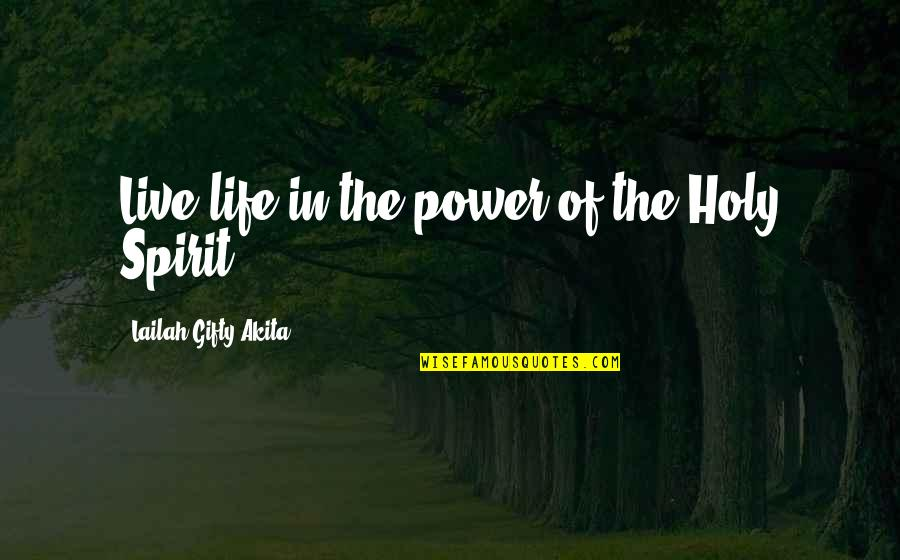 Power Of God Quotes By Lailah Gifty Akita: Live life in the power of the Holy