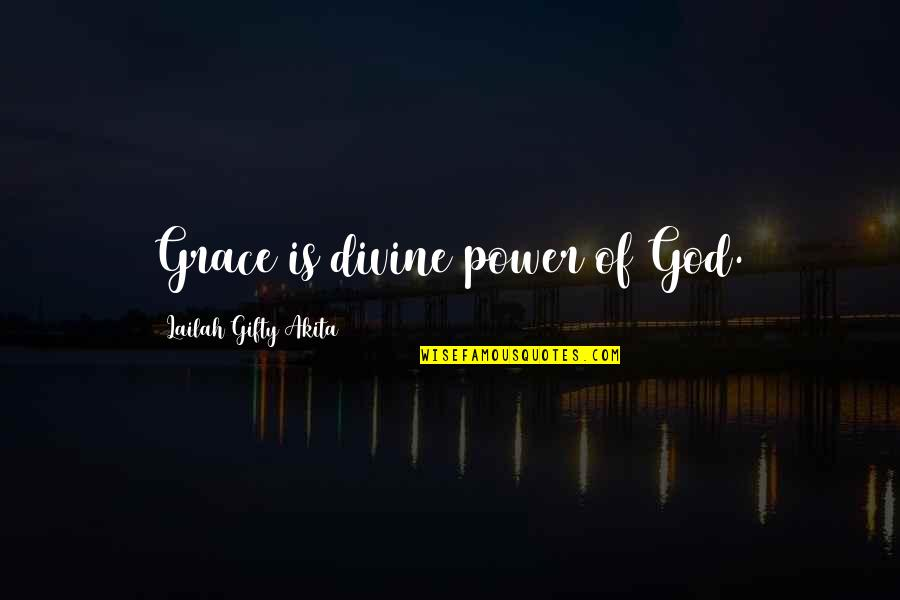 Power Of God Quotes By Lailah Gifty Akita: Grace is divine power of God.