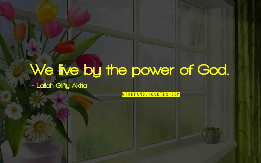 Power Of God Quotes By Lailah Gifty Akita: We live by the power of God.