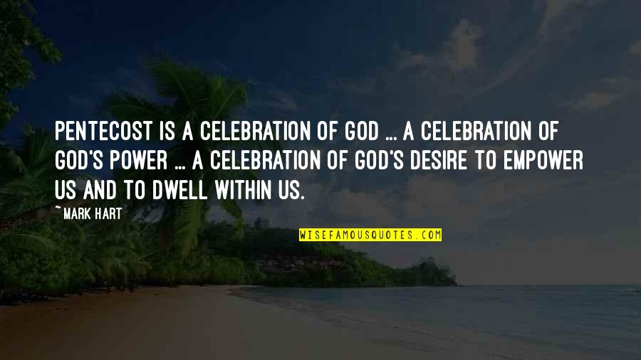 Power Of God Quotes By Mark Hart: Pentecost is a celebration of God ... a