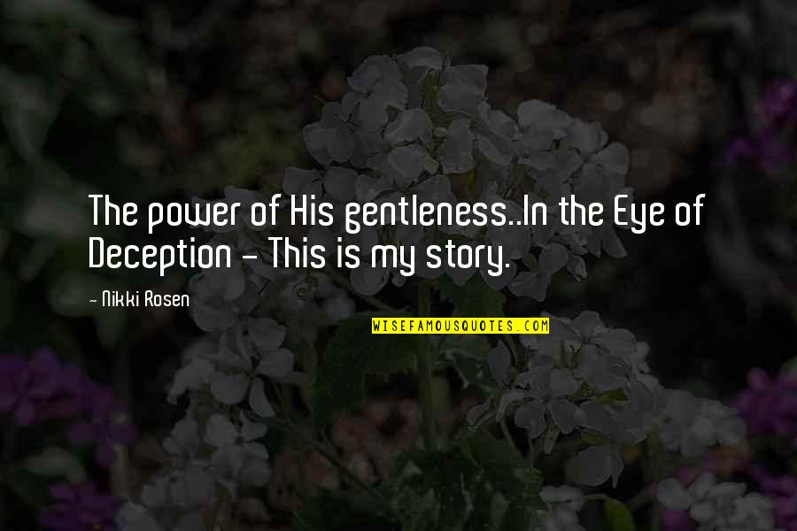 Power Of God Quotes By Nikki Rosen: The power of His gentleness..In the Eye of