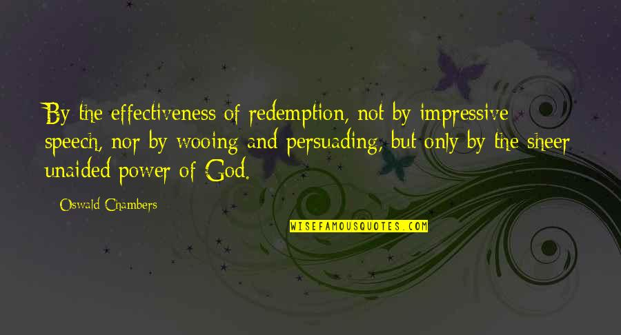 Power Of God Quotes By Oswald Chambers: By the effectiveness of redemption, not by impressive