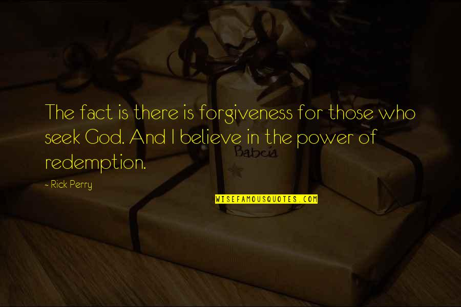 Power Of God Quotes By Rick Perry: The fact is there is forgiveness for those