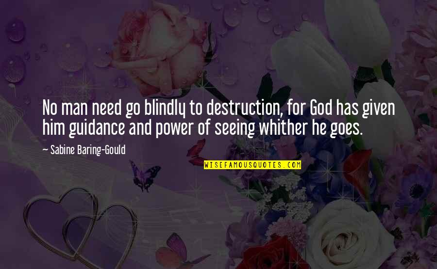 Power Of God Quotes By Sabine Baring-Gould: No man need go blindly to destruction, for