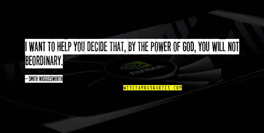 Power Of God Quotes By Smith Wigglesworth: I want to help you decide that, by