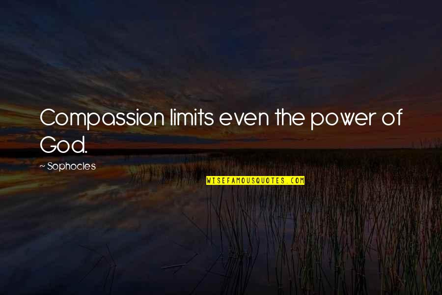 Power Of God Quotes By Sophocles: Compassion limits even the power of God.