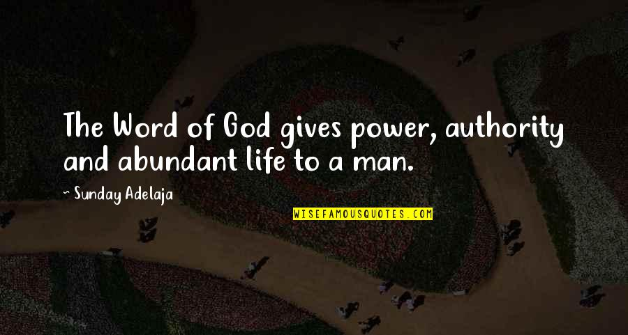 Power Of God Quotes By Sunday Adelaja: The Word of God gives power, authority and