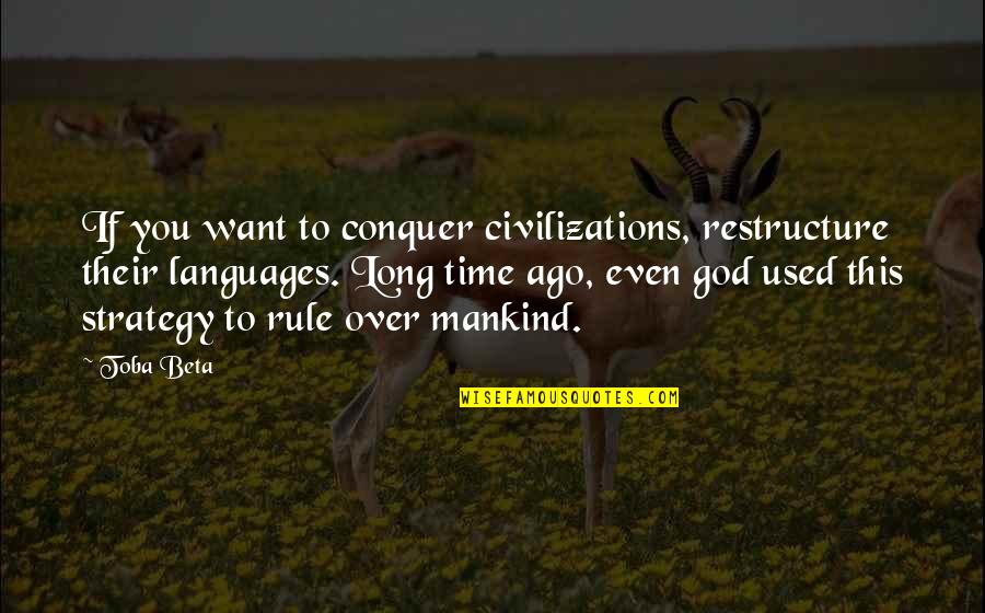 Power Of God Quotes By Toba Beta: If you want to conquer civilizations, restructure their