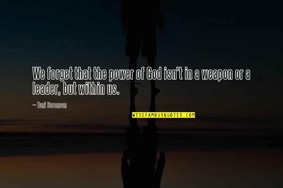 Power Of God Quotes By Toni Sorenson: We forget that the power of God isn't