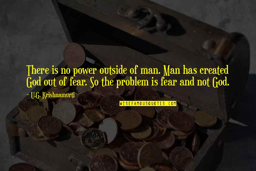 Power Of God Quotes By U.G. Krishnamurti: There is no power outside of man. Man