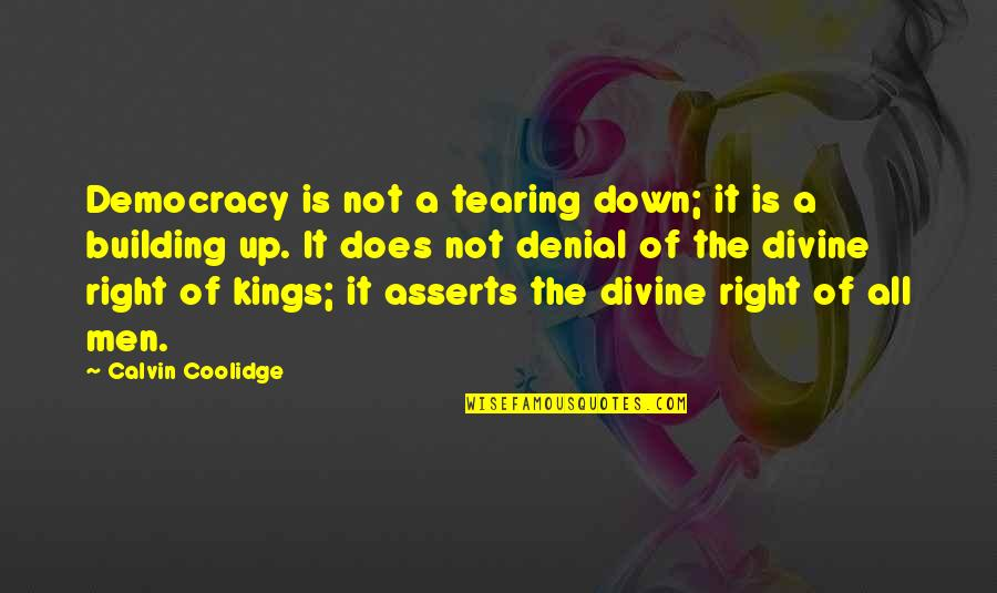 Power Of Group Prayer Quotes By Calvin Coolidge: Democracy is not a tearing down; it is