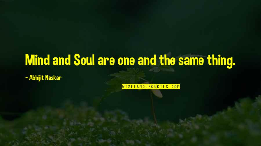 Power Of Myth Quotes By Abhijit Naskar: Mind and Soul are one and the same