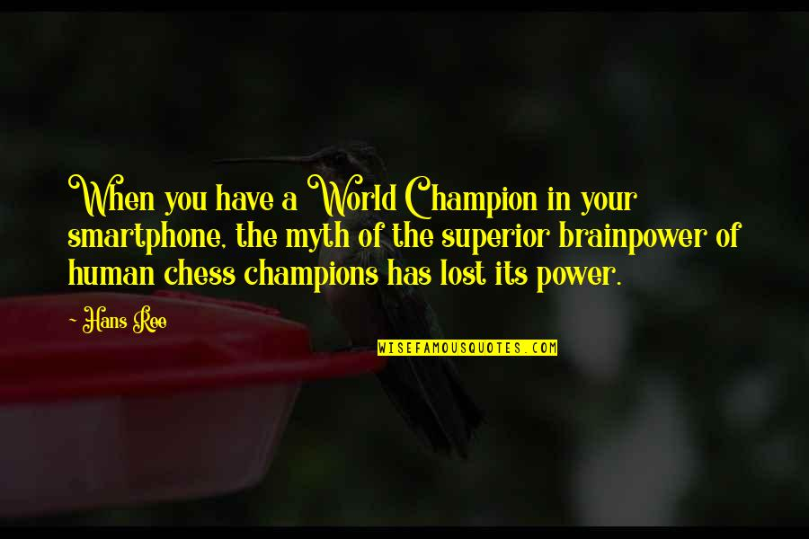 Power Of Myth Quotes By Hans Ree: When you have a World Champion in your