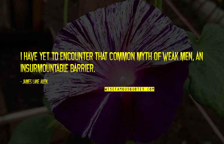 Power Of Myth Quotes By James Lane Allen: I have yet to encounter that common myth