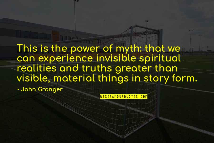 Power Of Myth Quotes By John Granger: This is the power of myth: that we