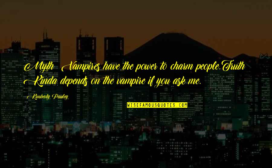 Power Of Myth Quotes By Kimberly Pauley: Myth: Vampires have the power to charm people.Truth: