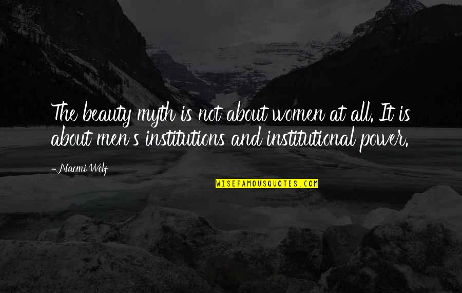 Power Of Myth Quotes By Naomi Wolf: The beauty myth is not about women at