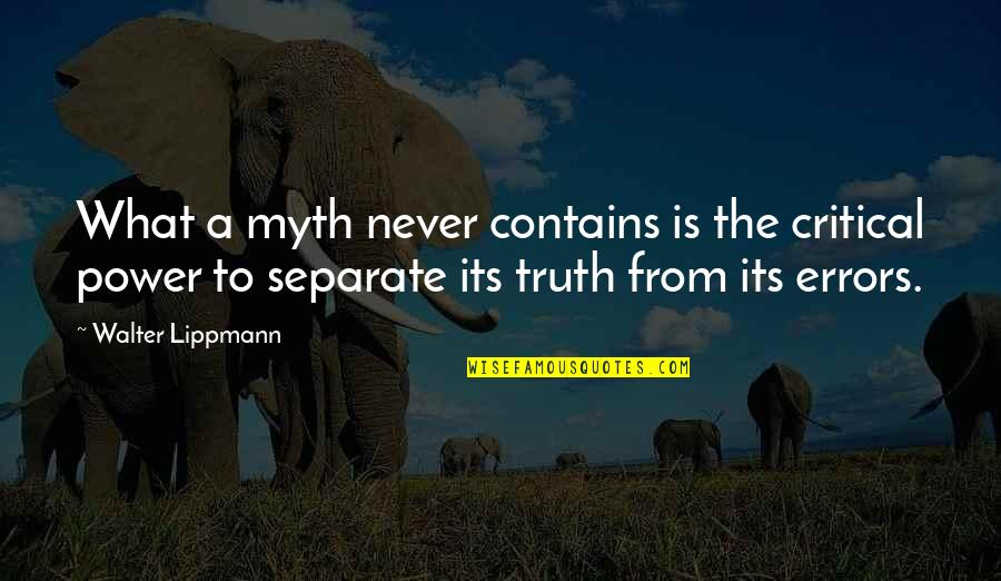 Power Of Myth Quotes By Walter Lippmann: What a myth never contains is the critical