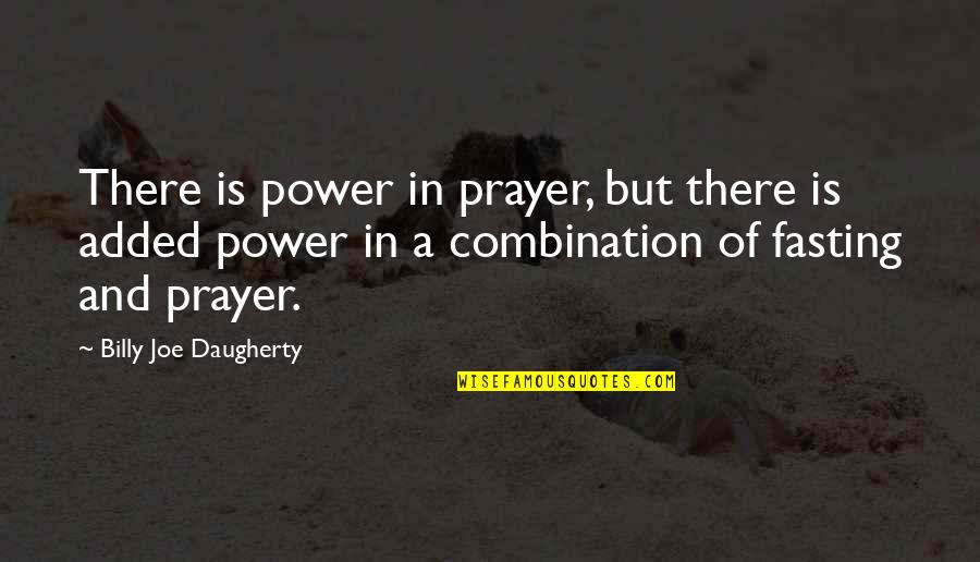 Power Of Prayer And Fasting Quotes By Billy Joe Daugherty: There is power in prayer, but there is