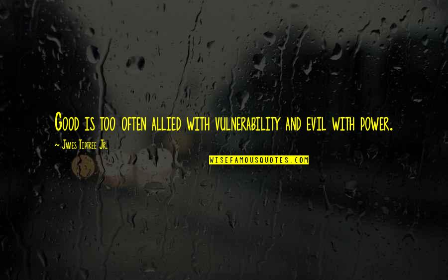 Power Of Vulnerability Quotes By James Tiptree Jr.: Good is too often allied with vulnerability and