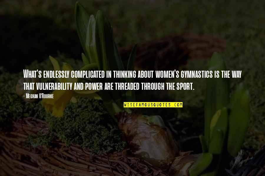 Power Of Vulnerability Quotes By Meghan O'Rourke: What's endlessly complicated in thinking about women's gymnastics