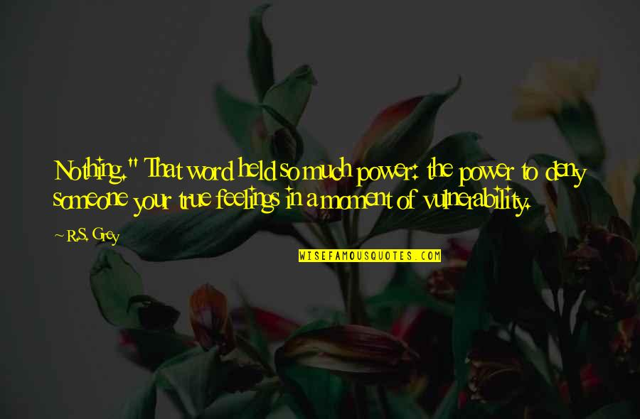 "Power Of Vulnerability Quotes By R.S. Grey: Nothing."" That word held so much power: the"
