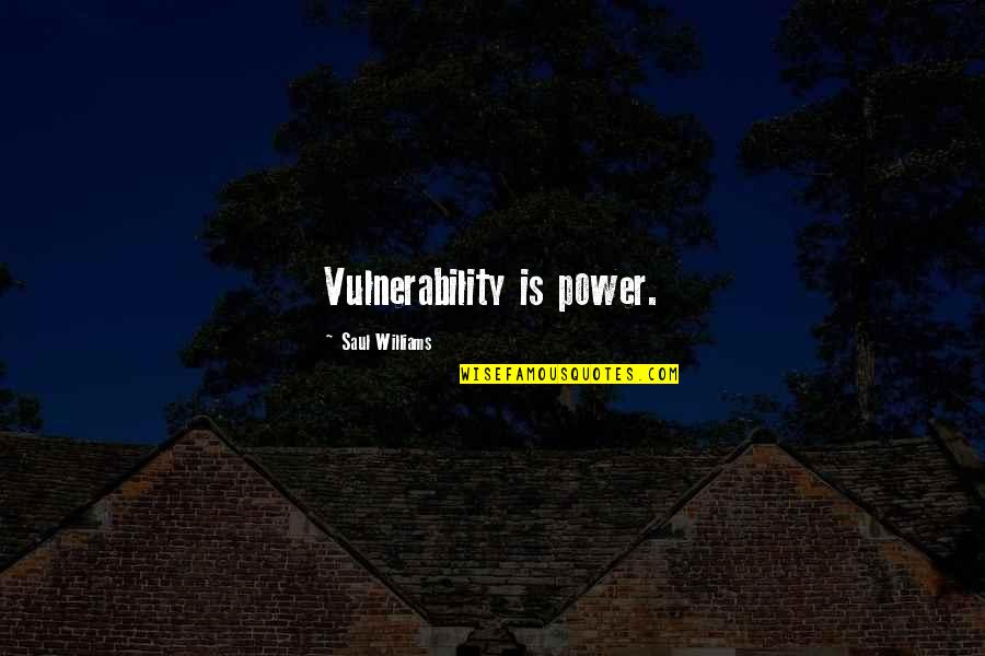 Power Of Vulnerability Quotes By Saul Williams: Vulnerability is power.