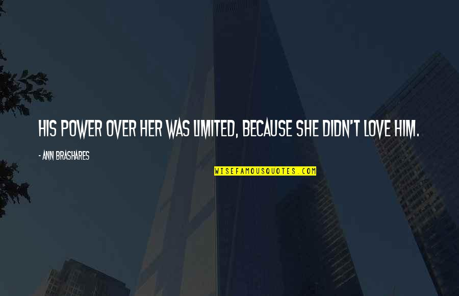 Power Over Love Quotes By Ann Brashares: His power over her was limited, because she