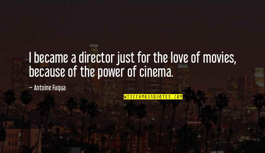 Power Over Love Quotes By Antoine Fuqua: I became a director just for the love