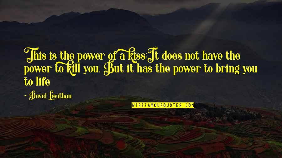 Power Over Love Quotes By David Levithan: This is the power of a kiss:It does