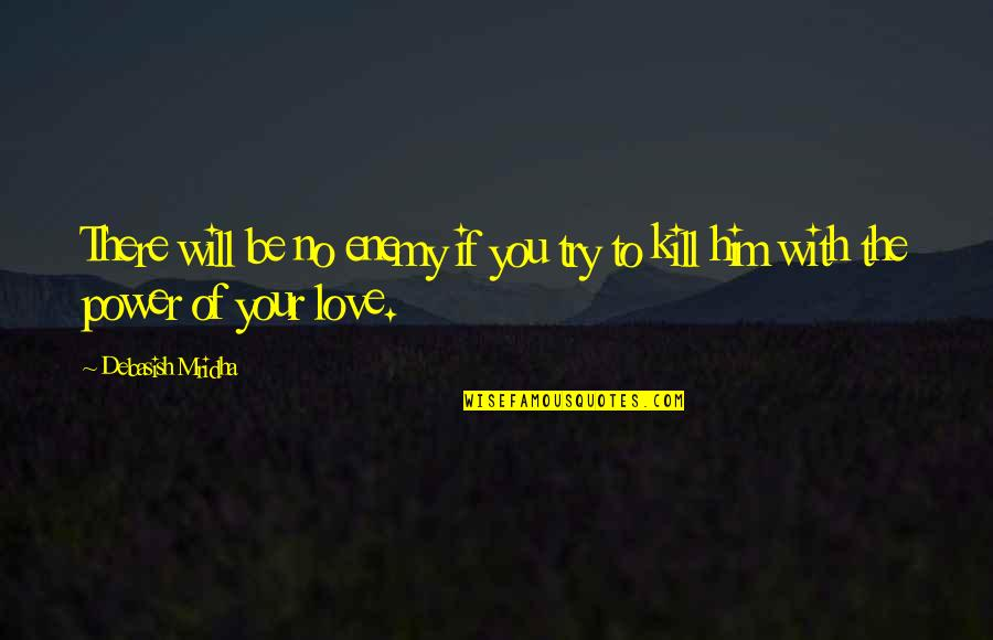 Power Over Love Quotes By Debasish Mridha: There will be no enemy if you try