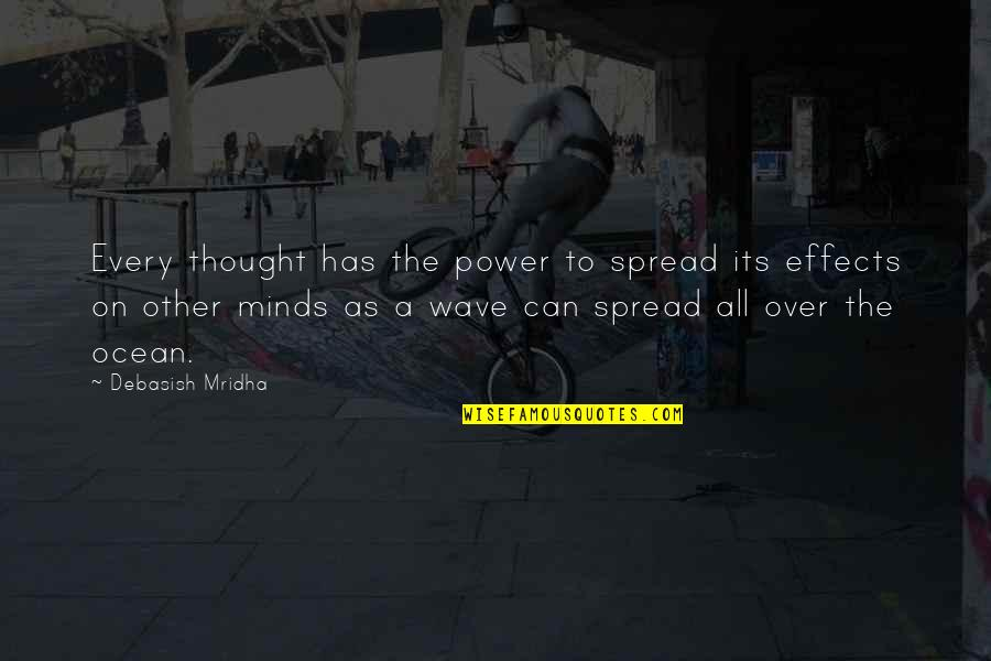 Power Over Love Quotes By Debasish Mridha: Every thought has the power to spread its