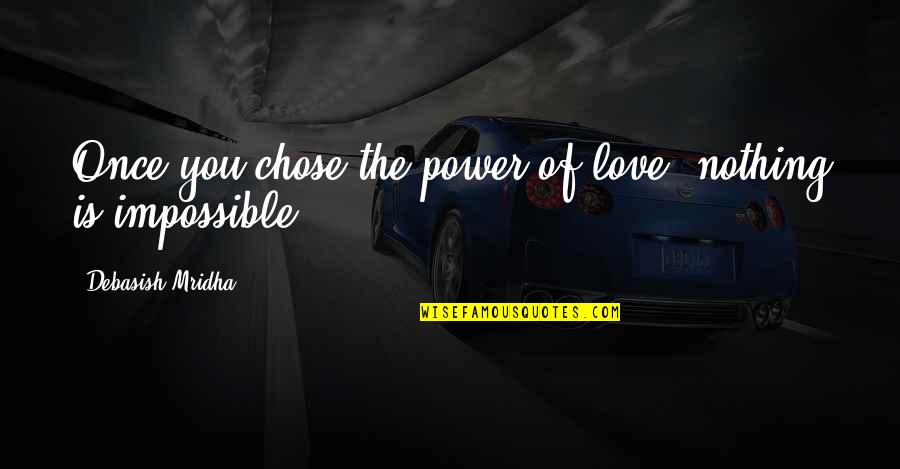 Power Over Love Quotes By Debasish Mridha: Once you chose the power of love, nothing