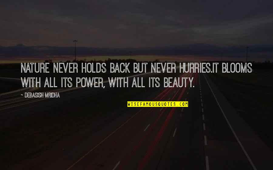 Power Over Love Quotes By Debasish Mridha: Nature never holds back but never hurries.It blooms