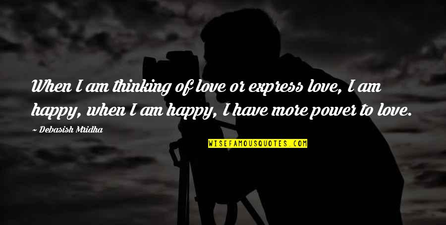 Power Over Love Quotes By Debasish Mridha: When I am thinking of love or express