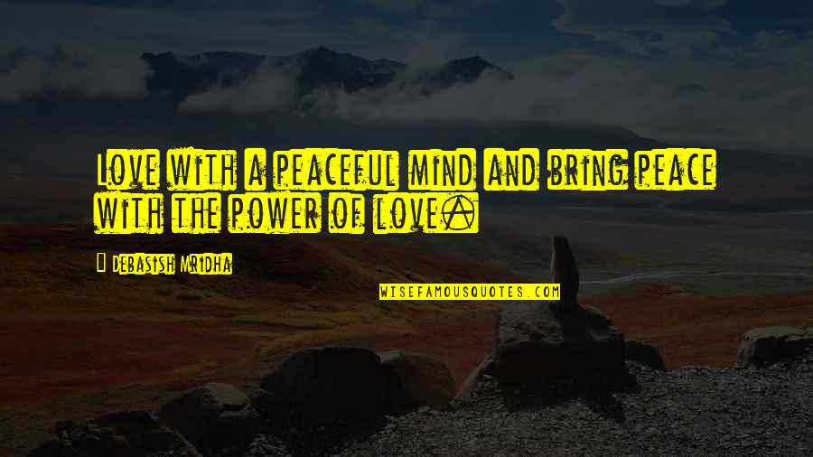 Power Over Love Quotes By Debasish Mridha: Love with a peaceful mind and bring peace