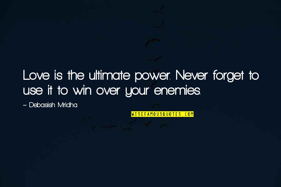 Power Over Love Quotes By Debasish Mridha: Love is the ultimate power. Never forget to
