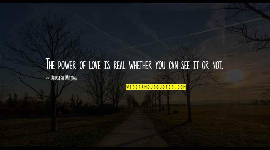Power Over Love Quotes By Debasish Mridha: The power of love is real whether you