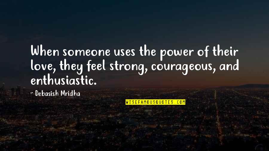 Power Over Love Quotes By Debasish Mridha: When someone uses the power of their love,